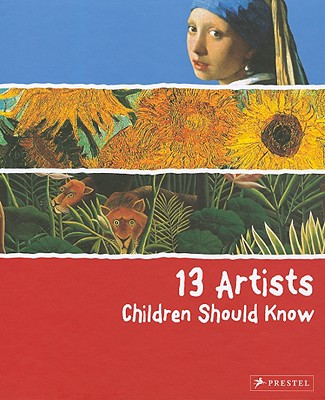 13 Artists Children Should Know By Wenzel, Angela